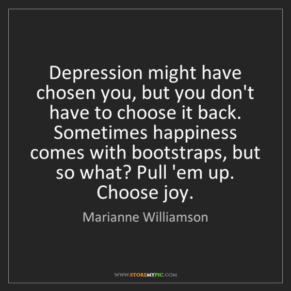 Marianne Williamson: Depression might have chosen you, but you don't have...