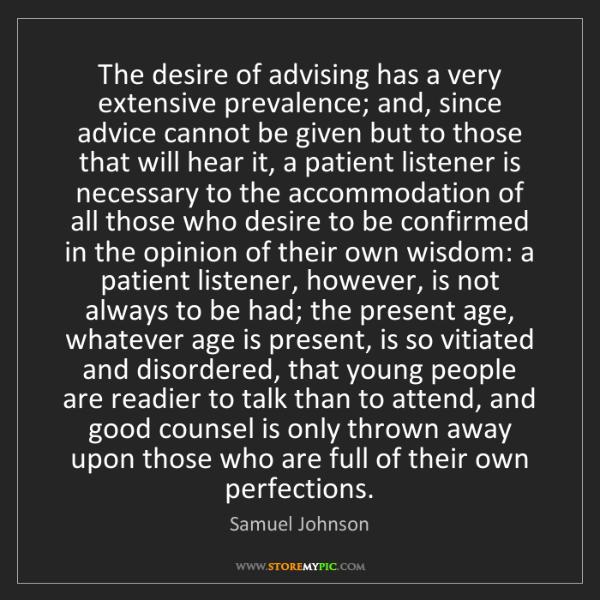 Samuel Johnson: The desire of advising has a very extensive prevalence;...