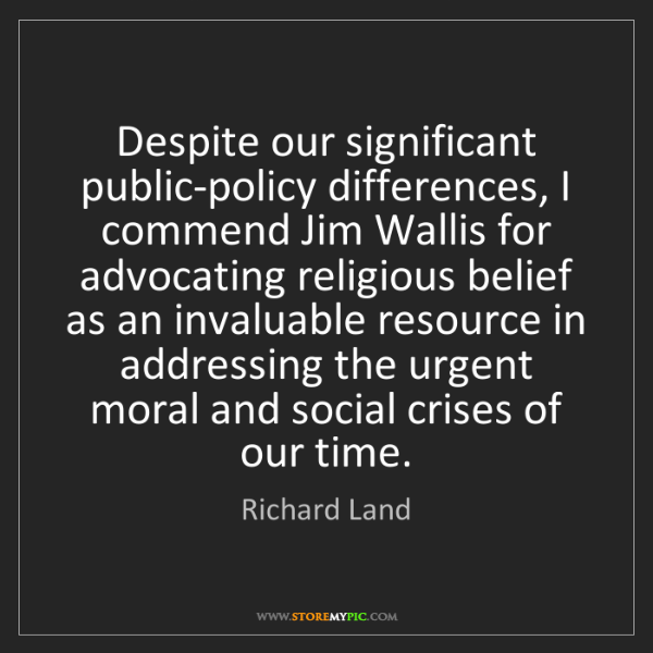 Richard Land: Despite our significant public-policy differences, I...