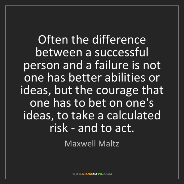 Maxwell Maltz: Often the difference between a successful person and...