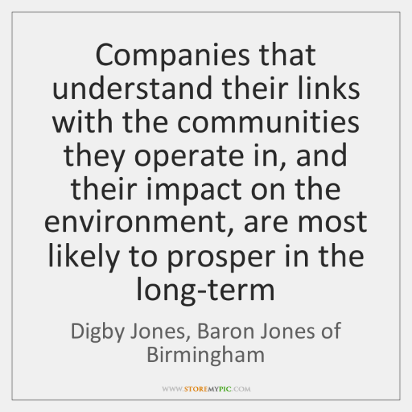 Companies that understand their links with the communities they operate in, and ...
