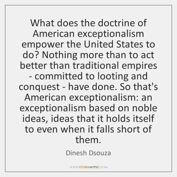 What does the doctrine of American exceptionalism empower the United States to ...
