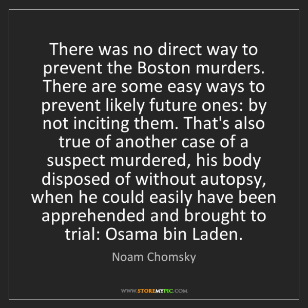 Noam Chomsky: There was no direct way to prevent the Boston murders....