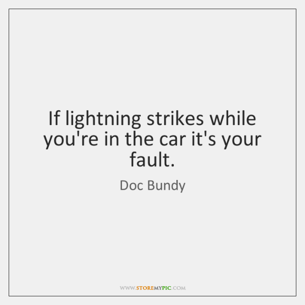 If lightning strikes while you're in the car it's your fault.