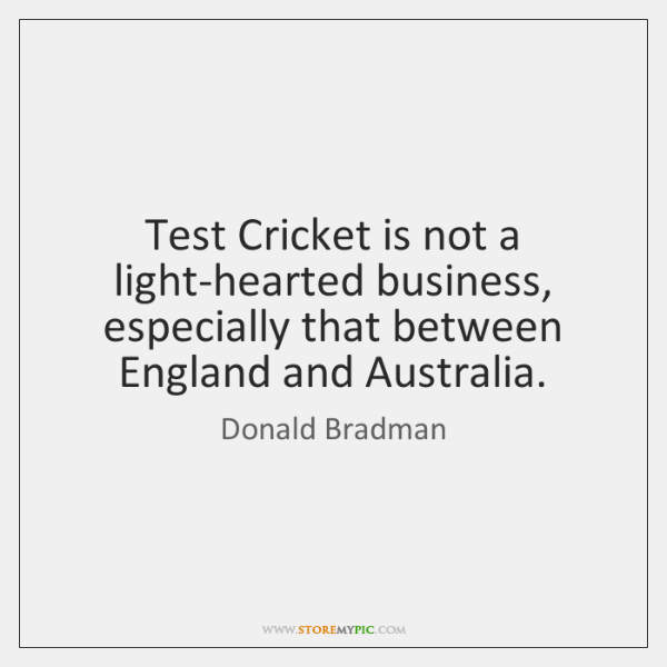 Test Cricket is not a light-hearted business, especially that between England and ...