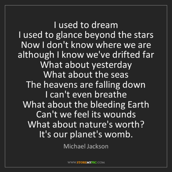 Michael Jackson: I used to dream  I used to glance beyond the stars  Now...