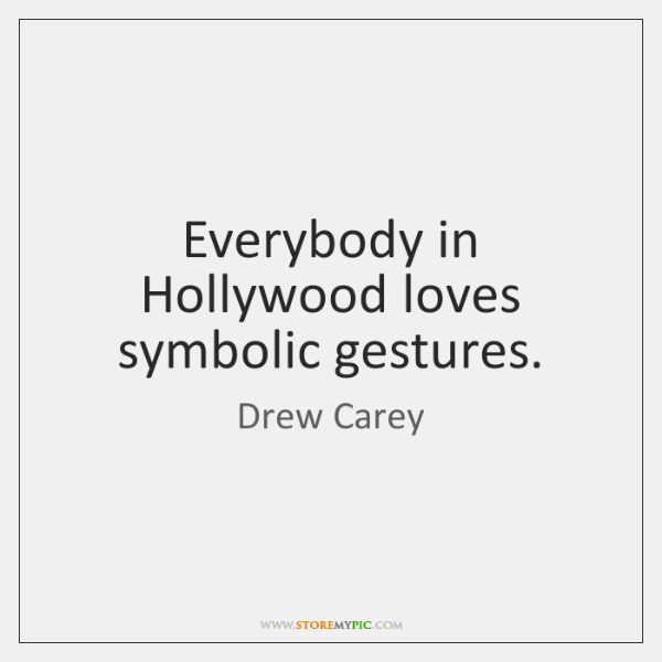 Everybody in Hollywood loves symbolic gestures.
