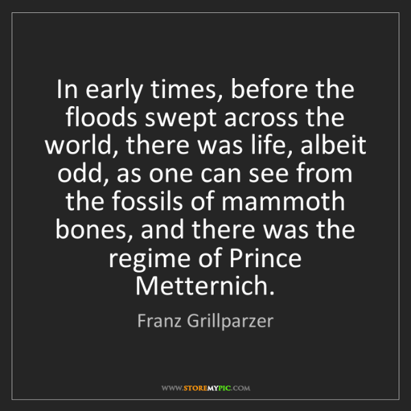 Franz Grillparzer: In early times, before the floods swept across the world,...