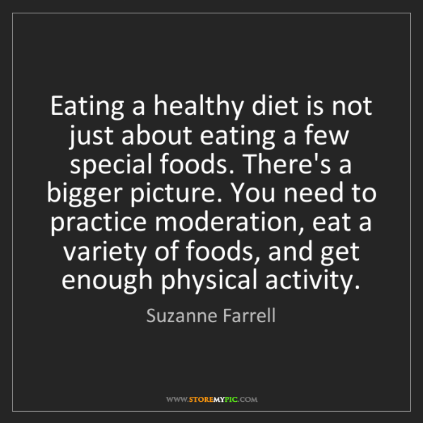 Suzanne Farrell: Eating a healthy diet is not just about eating a few...