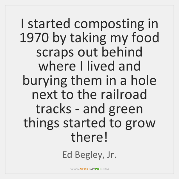 I started composting in 1970 by taking my food scraps out behind where ...