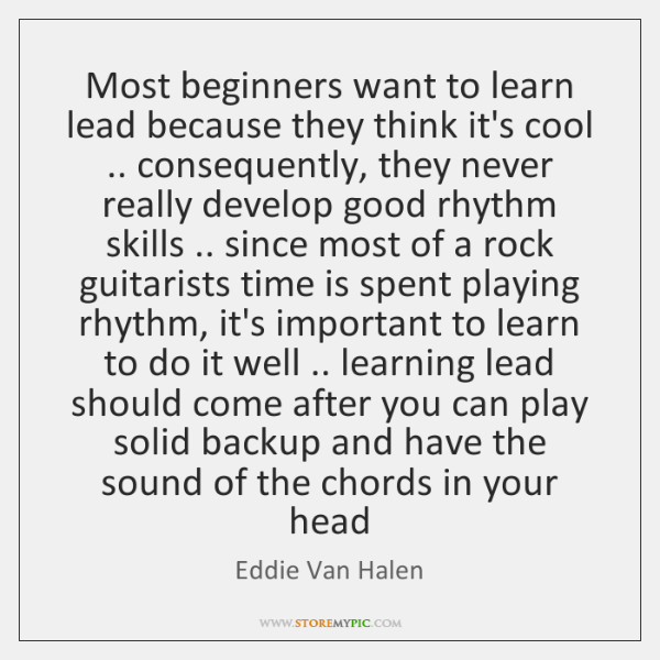 Most beginners want to learn lead because they think it's cool .. consequently, ...