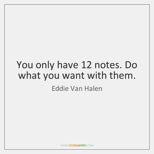 You only have 12 notes. Do what you want with them.