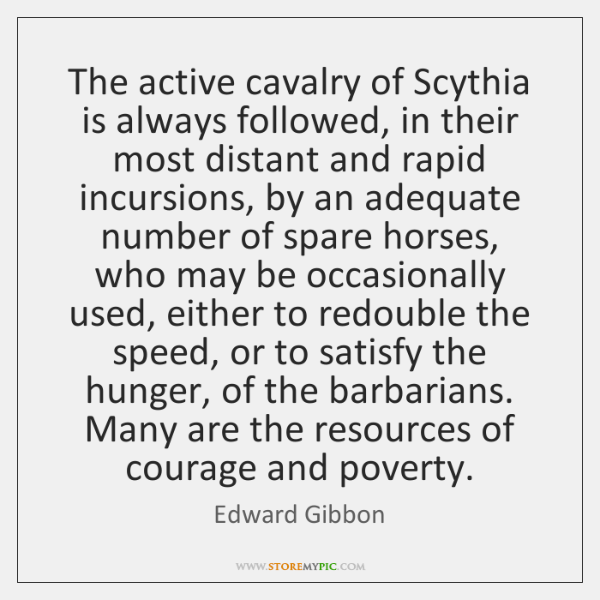 The active cavalry of Scythia is always followed, in their most distant ...