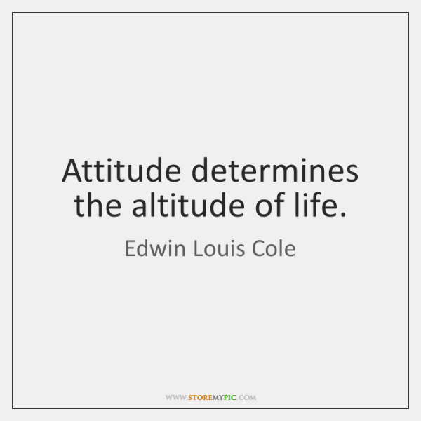Attitude determines the altitude of life.
