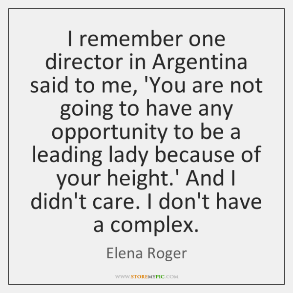I remember one director in Argentina said to me, 'You are not ...