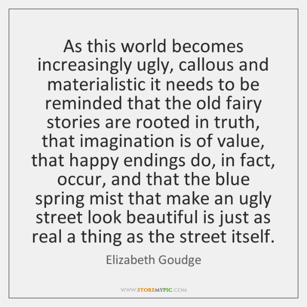 As this world becomes increasingly ugly, callous and materialistic it needs to ...