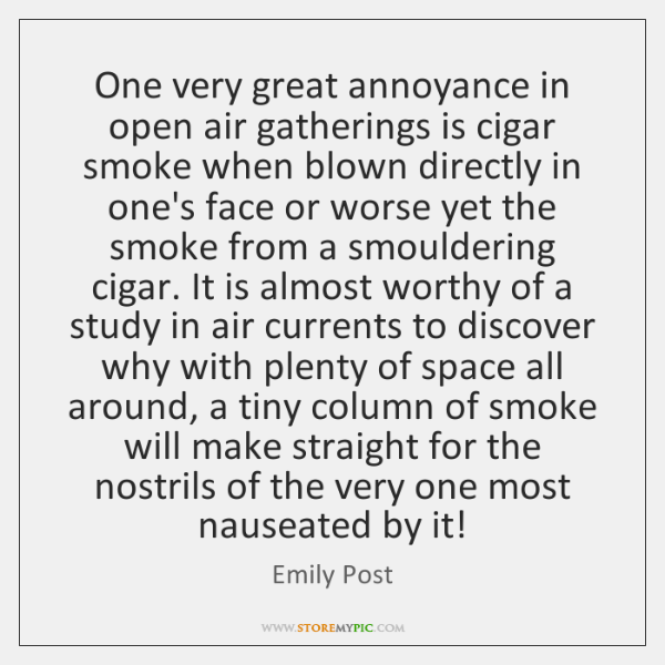 One very great annoyance in open air gatherings is cigar smoke when ...