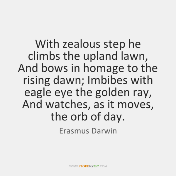 With zealous step he climbs the upland lawn, And bows in homage ...