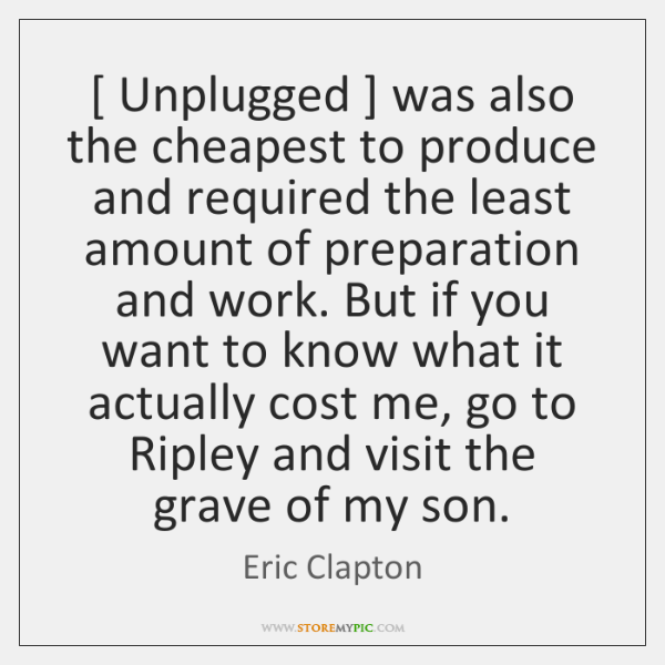 [ Unplugged ] was also the cheapest to produce and required the least amount ...