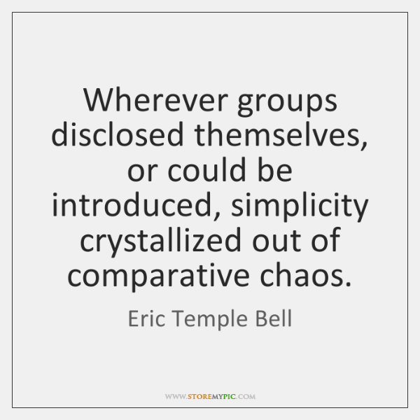 Wherever groups disclosed themselves, or could be introduced, simplicity crystallized out of ...