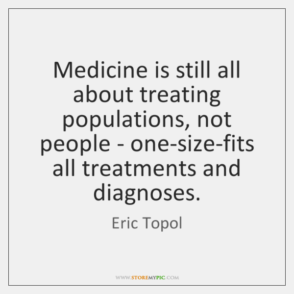 Medicine is still all about treating populations, not people - one-size-fits all ...