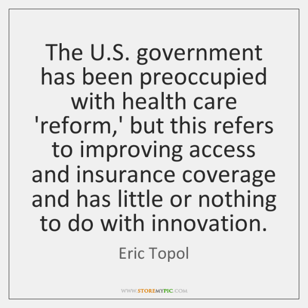 The U.S. government has been preoccupied with health care 'reform,' ...