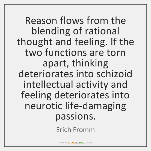 Reason flows from the blending of rational thought and feeling. If the ...