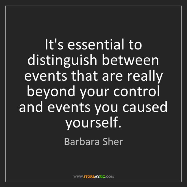 Barbara Sher: It's essential to distinguish between events that are...