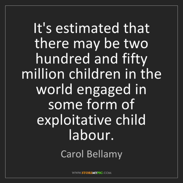 Carol Bellamy: It's estimated that there may be two hundred and fifty...