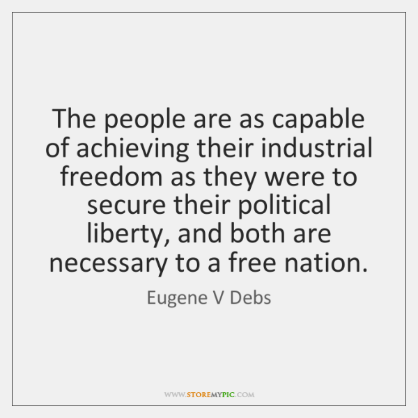 The people are as capable of achieving their industrial freedom as they ...
