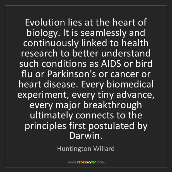 Huntington Willard: Evolution lies at the heart of biology. It is seamlessly...