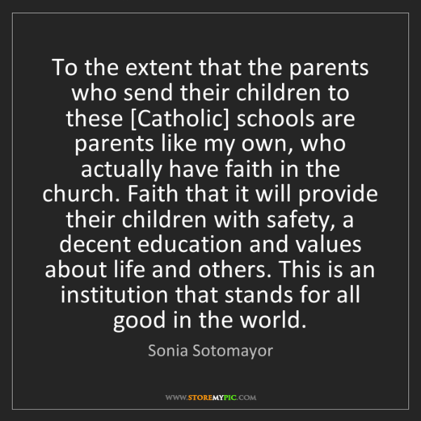 Sonia Sotomayor: To the extent that the parents who send their children...