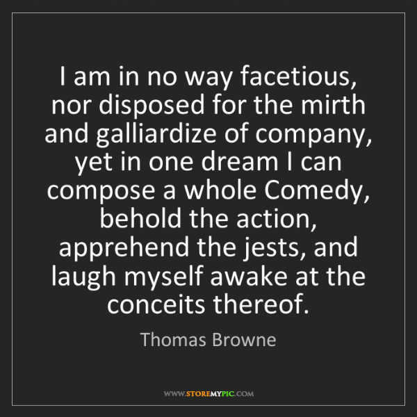 Thomas Browne: I am in no way facetious, nor disposed for the mirth...