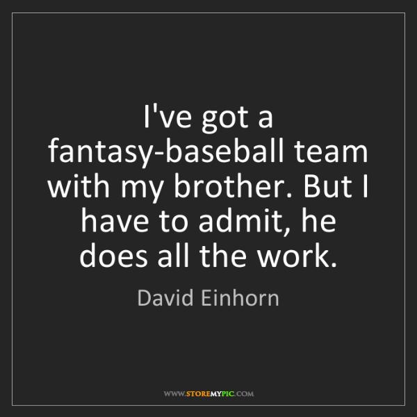 David Einhorn: I've got a fantasy-baseball team with my brother. But...