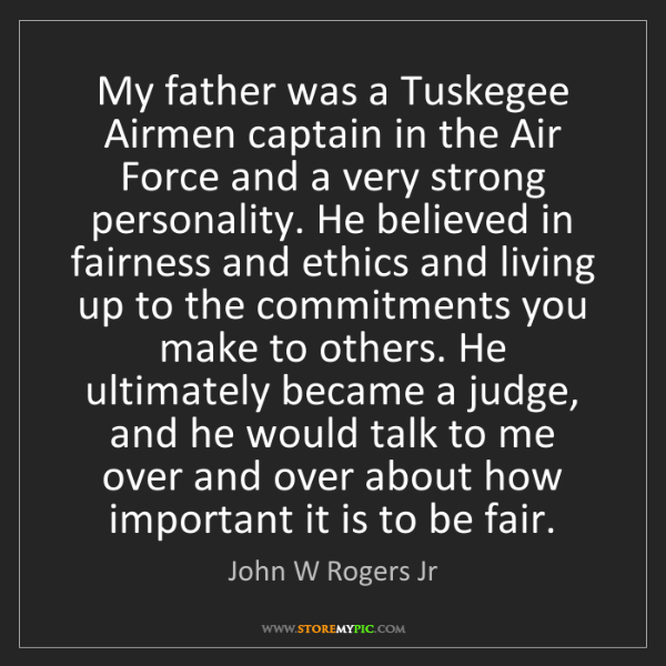 John W Rogers Jr: My father was a Tuskegee Airmen captain in the Air Force...