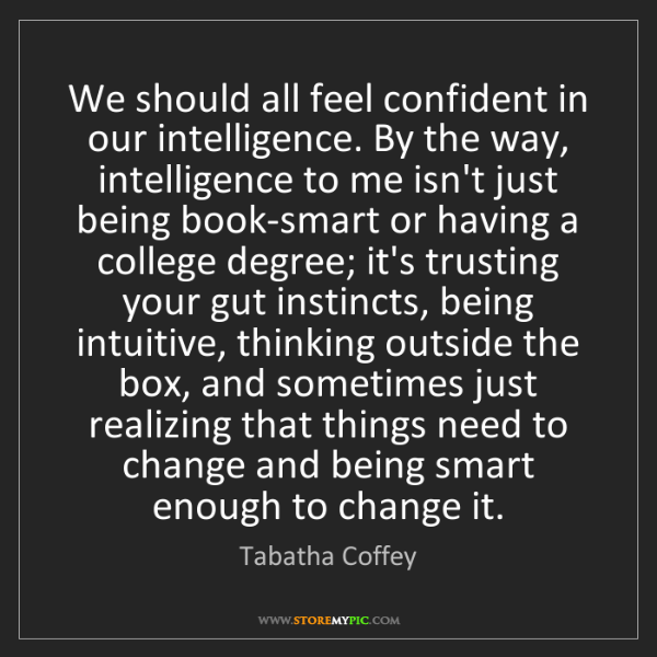 Tabatha Coffey: We should all feel confident in our intelligence. By...