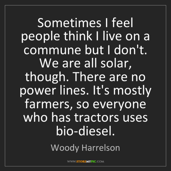 Woody Harrelson: Sometimes I feel people think I live on a commune but...