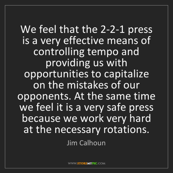 Jim Calhoun: We feel that the 2-2-1 press is a very effective means...