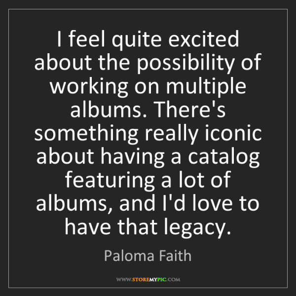 Paloma Faith: I feel quite excited about the possibility of working...