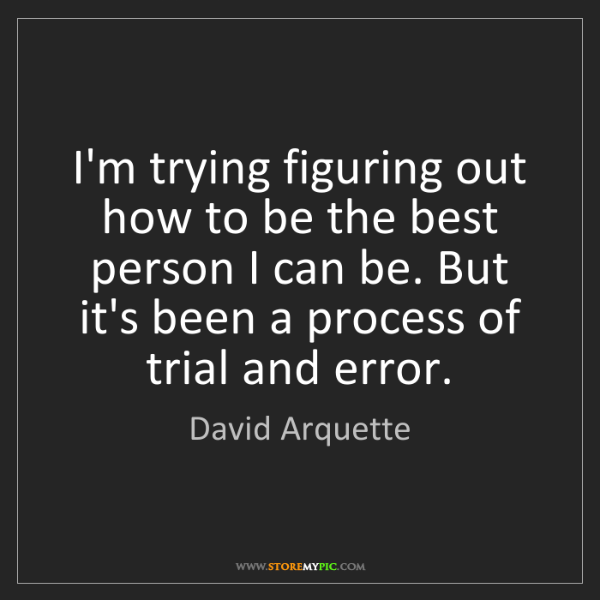 David Arquette: I'm trying figuring out how to be the best person I can...