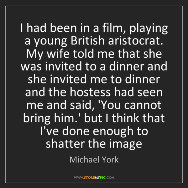 Michael York: I had been in a film, playing a young British aristocrat....