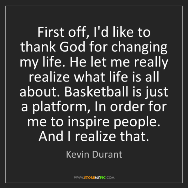 Kevin Durant: First off, I'd like to thank God for changing my life....