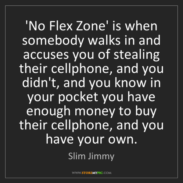 Slim Jimmy: 'No Flex Zone' is when somebody walks in and accuses...