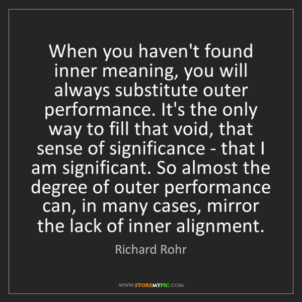 Richard Rohr: When you haven't found inner meaning, you will always...