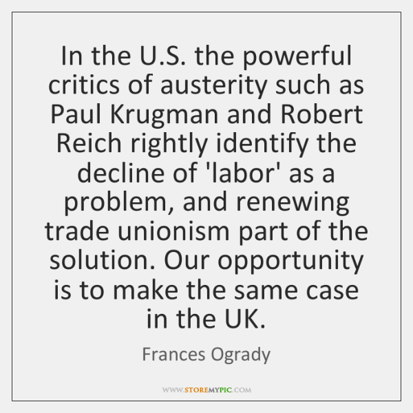 In the U.S. the powerful critics of austerity such as Paul ...