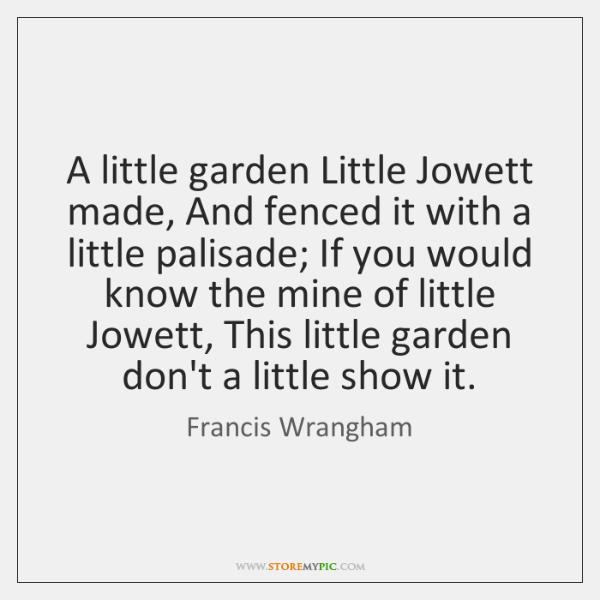A little garden Little Jowett made, And fenced it with a little ...