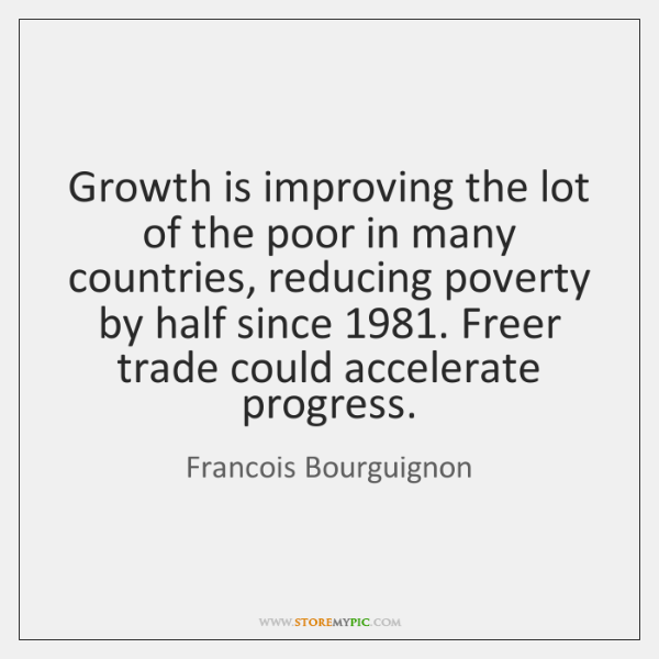 Growth is improving the lot of the poor in many countries, reducing ...