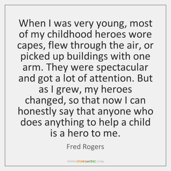When I was very young, most of my childhood heroes wore capes, ...