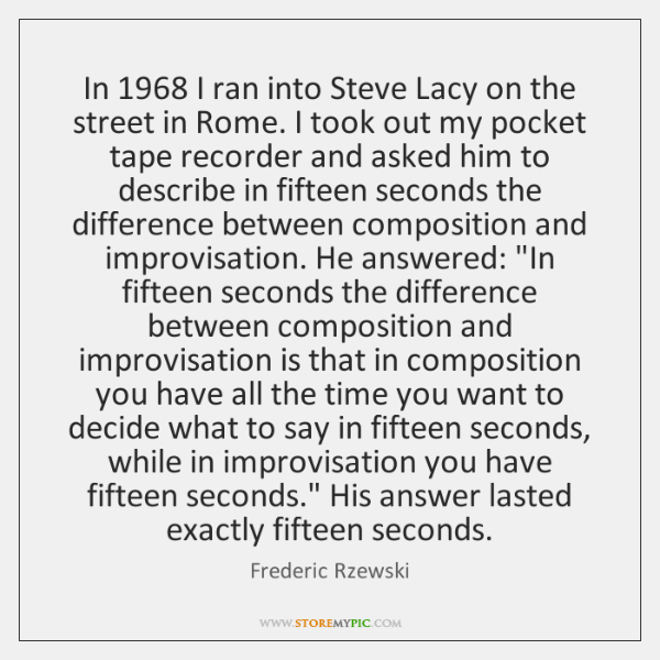 In 1968 I ran into Steve Lacy on the street in Rome. I ...
