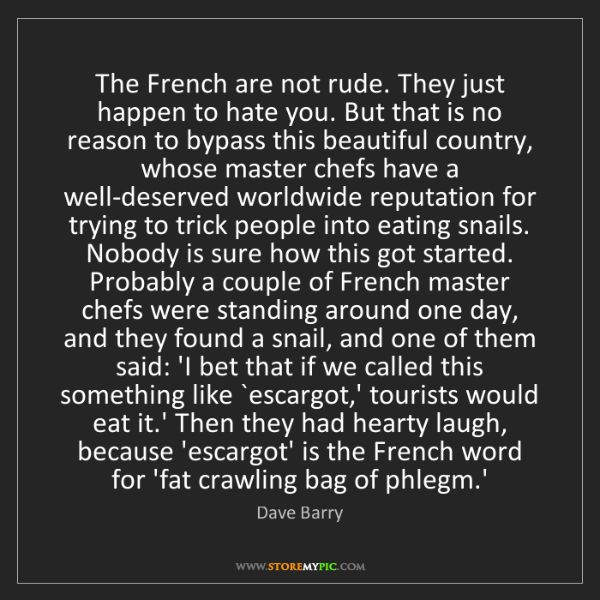 Dave Barry: The French are not rude. They just happen to hate you....